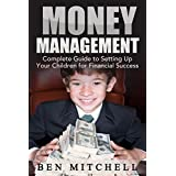 Money Management: Complete Guide to Setting Up Your Children for Financial Success (Money Management, good credit, making money easy,money management trading,) ~ Ben Mitchell