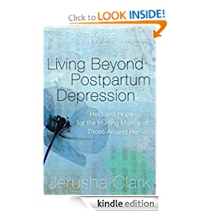 Living Beyond Postpartum Depression: Help and Hope for the Hurting Mom and Those Around Her