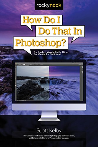 Download How Do I Do That in Photoshop?: The Quickest Ways to Do the Things You Want to Do, Right Now!
