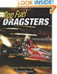 Top Fuel Dragsters: Drag Racing's Rea...