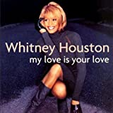 My Love Is Your Love Whitney Houston