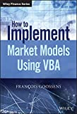 The Implementation of Market Models Using VBA (The Wiley Finance Series)
