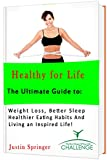 img - for Healthy for Life!: The Ultimate Guide to: Weight Loss, Better Sleep, Healthier Eating Habits and Living an Inspired Life! (How to get in the best shape of your life! Book 1) book / textbook / text book
