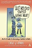 Help! My Child Stopped Eating Meat!: An A-Z Guide to Surviving a Conflict of Diets (0826415830) by Adams, Carol J.