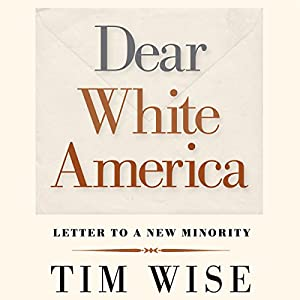Dear White America: Letter to a New Minority Audiobook by Tim Wise Narrated by Tim Wise
