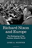 img - for Richard Nixon and Europe: The Reshaping of the Postwar Atlantic World book / textbook / text book