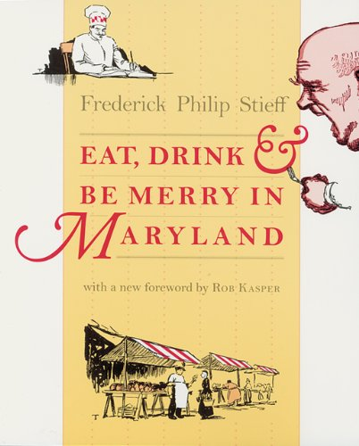 Eat, Drink, and Be Merry in Maryland (Maryland Paperback Bookshelf) by Frederick Philip Stieff