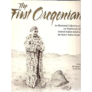 The First Oregonians: An Illustrated Collection of Essays on Traditional Lifeways, Federal-Indian Relations, and the States Native People Today, Buan, Carolyn M.