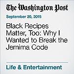 Black Recipes Matter, Too: Why I Wanted to Break the Jemima Code | Toni Tipton-Martin