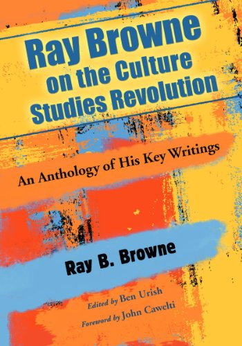 Ray Browne on the Culture Studies Revolution: An Anthology of His Key Writings