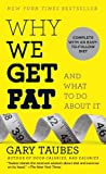 Gary Taubes Why We Get Fat: And What to Do about It