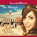 Talk of the Town (       UNABRIDGED) by Lisa Wingate Narrated by Johanna Parker