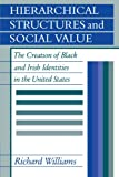 Hierarchical Structures and Social Value: The Creation of Black and Irish Identities in the United States (0521144795) by Williams, Richard