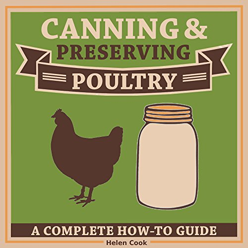 Canning and Preserving Poultry - The Complete How-To Guide on Canning and Preserving Poultry Chicken by Helen Cook