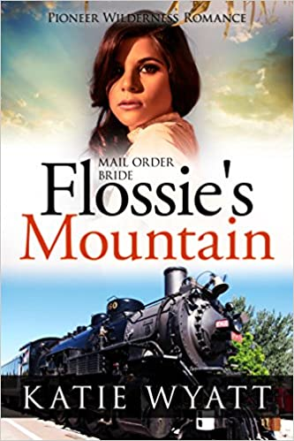 Mail Order Bride: Flossie's Mountain: Inspirational Historical Western (Pioneer Wilderness Romance Book 12)
