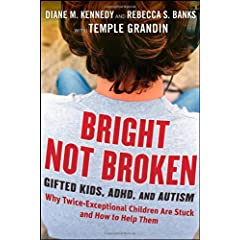 Learn more about the book, Bright Not Broken: Gifted Kids, ADHD, and Autism