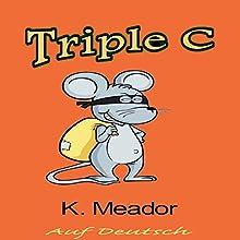 Triple C [German Edition] (       ungekürzt) von K. Meador Gesprochen von: Sheila Marie Nicholas