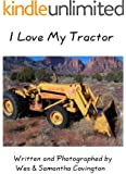 I Love My Tractor (What I Love, for kids Book 1)
