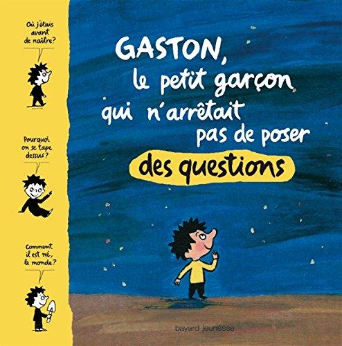 Gaston, le petit garçon qui n'arrêtait pas de poser des questions (French Edition)