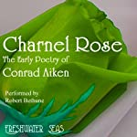 The Early Poetry of Conrad Aiken: Charnel Rose (       UNABRIDGED) by Conrad Aiken Narrated by Robert Bethune