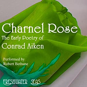 The Early Poetry of Conrad Aiken: Charnel Rose | [Conrad Aiken]