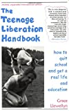 The Teenage Liberation Handbook: How to Quit School and Get a Real Life and Education (0962959170) by Grace Llewellyn