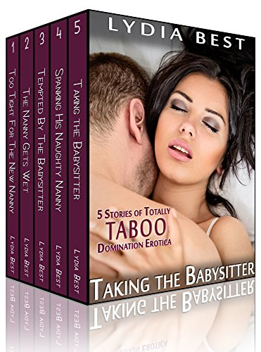 Lydia Best - Taking the Babysitter Boxed Set: The 5 Short Story Collection of Totally TABOO Domination Erotica