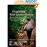 Diagnosing Wild Species Harvest: Resource Use and Conservation