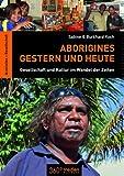 Aborigines - Gestern und Heute: Gesellschaft und Kultur im Wandel der Zeiten