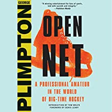 Open Net: A Professional Amateur in the World of Big-Time Hockey Audiobook by George Plimpton, Denis Leary - foreword Narrated by Marc Vietor