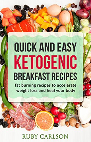 Quick and Easy Ketogenic Breakfast Recipes: fat burning recipes to accelerate weight loss and heal your body by Ruby Carlson