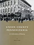 Union County Pennsylvania: A Celebration of History (0917127137) by Snyder, Charles M.