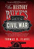 The History Buff's Guide to the Civil War: The best, the worst, the largest, and the most lethal top ten rankings of the Civil War