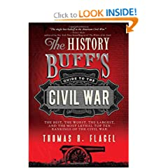 The History Buff's Guide to the Civil War: The best, the worst, the largest, and the most lethal top ten... by Thomas R. Flagel