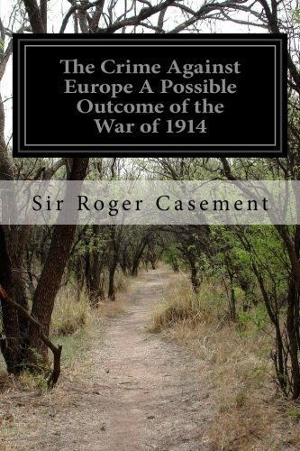 The Crime Against Europe A Possible Outcome of the War of 1914 PDF