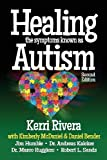 Healing the Symptoms Known as Autism - 2nd Edition by Kerri Rivera