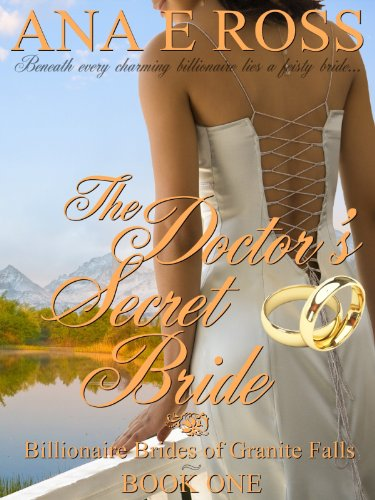 The Doctor's Secret Bride (Billionaire Brides of Granite Falls) by Ana E Ross