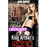 A Cheerleader in King Arthur's Dungeon (Bondage Erotica) (A Maiden In Time)