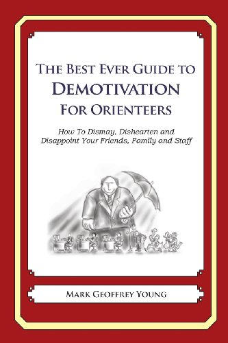 The Best Ever Guide to Demotivation for Orienteers: How To Dismay, Dishearten and Disappoint Your Friends, Family and Staff