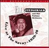 echange, troc Ella Fitzgerald & Her Famous Orchestra - Live at the Savoy 1939-40