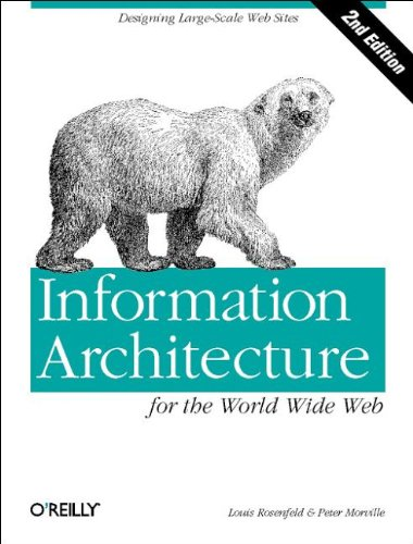 Information Architecture for the World Wide Web: Designing Large-Scale Web Sites, 2nd Edition, Louis Rosenfeld; Peter Morville