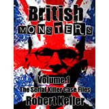 British Monsters Vol. 1 (10 Terrifying Tales of Britain's Most Horrific Serial Killers)