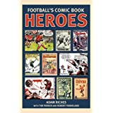 Football's Comic Book Heroes: Celebrating the Greatest British Football Comics of the Twentieth Centuryby Adam Riches