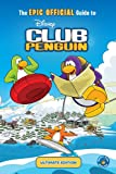 The EPIC OFFICIAL Guide to Club Penguin: Ultimate Edition (Disney Club Penguin)