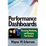 Performance Dashboards: Measuring, Monitoring, and Managing Your Businessby Wayne W. Eckerson