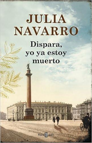 Portada del libro Dispara, yo ya estoy muerto de Julia Navarro