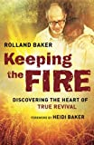 img - for Keeping the Fire: Discovering the Heart of True Revival book / textbook / text book