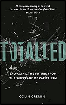 Totalled: Salvaging The Future From The Wreckage Of Capitalism