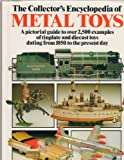 The Collectors  Encyclopedia of Metal Toys: A Pictorial Guide to Over 2,500 Examples of Tinplate and Diecast Toys Dating from 1850 to the Present Day