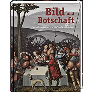 Bild und Botschaft: Cranach im Dienst von Hof und Reformation